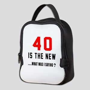 40 Is The New What Was I Saying Neoprene Lunch Bag
