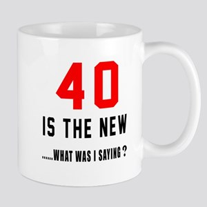 40 Is The New What Was I Saying ? Mug