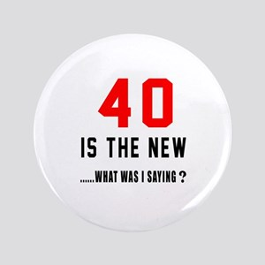 40 Is The New What Was I Saying ? Button