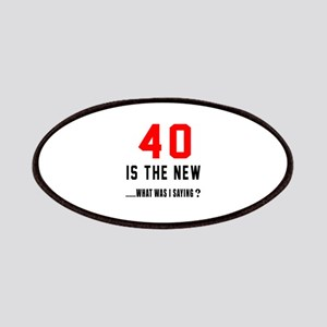 40 Is The New What Was I Saying ? Patch
