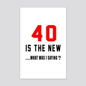 40 Is The New What Was I Saying Mini Poster Print