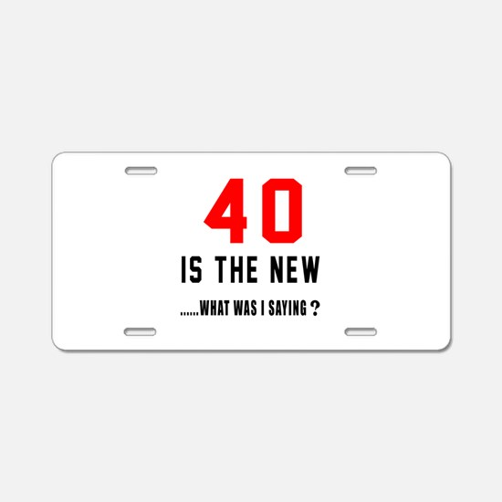 40 Is The New What Was I Sa Aluminum License Plate