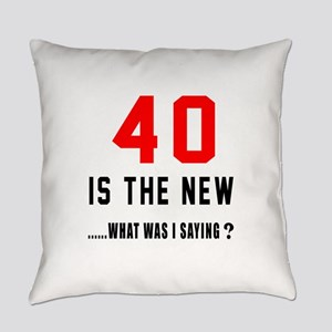 40 Is The New What Was I Saying ? Everyday Pillow