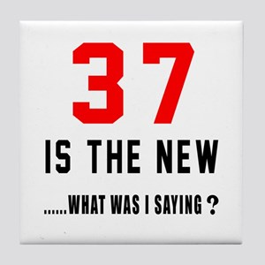 37 Is The New What Was I Saying ? Tile Coaster