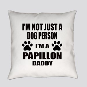I'm a Papillon Daddy Everyday Pillow