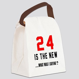 24 Is The New What Was I Saying ? Canvas Lunch Bag