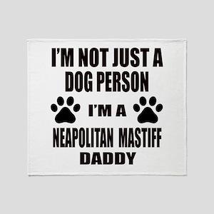 I'm a Neapolitan Mastiff Daddy Throw Blanket