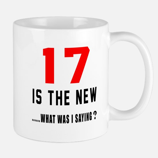 17 Is The New What Was I Saying ? Mug