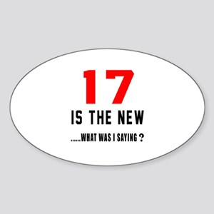 17 Is The New What Was I Saying ? Sticker (Oval)