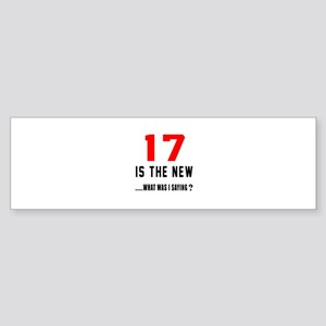 17 Is The New What Was I Saying ? Sticker (Bumper)