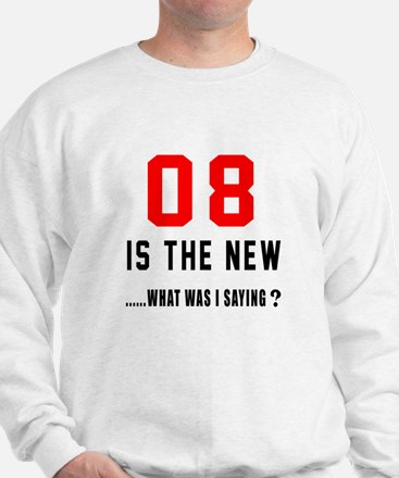 08 Is The New What Was I Saying ? Sweatshirt