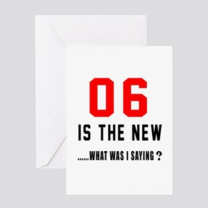 06 Is The New What Was I Saying ? Greeting Card