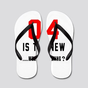 04 Is The New What Was I Saying ? Flip Flops