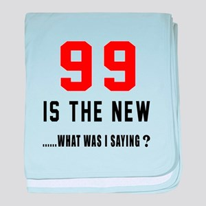 99 Is The New What Was I Saying ? baby blanket