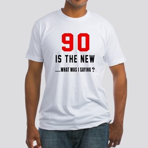 90 Is The New What Was I Saying ? Fitted T-Shirt