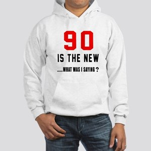 90 Is The New What Was I Saying Hooded Sweatshirt