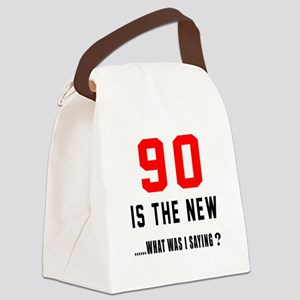 90 Is The New What Was I Saying ? Canvas Lunch Bag