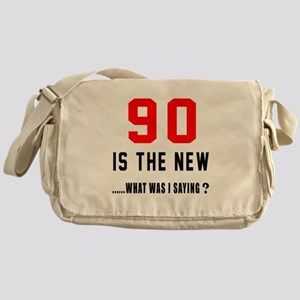90 Is The New What Was I Saying ? Messenger Bag
