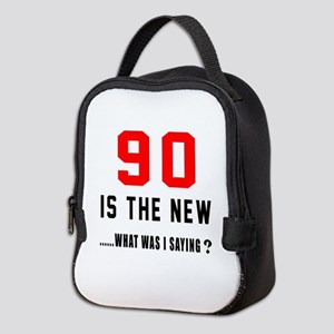 90 Is The New What Was I Saying Neoprene Lunch Bag