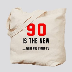 90 Is The New What Was I Saying ? Tote Bag