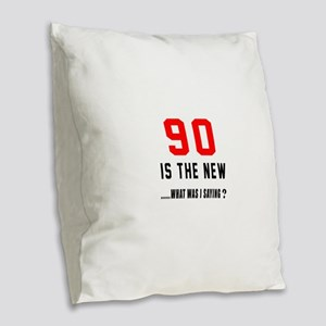 90 Is The New What Was I Sayin Burlap Throw Pillow