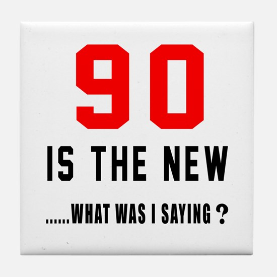 90 Is The New What Was I Saying ? Tile Coaster