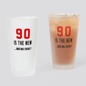 90 Is The New What Was I Saying ? Drinking Glass