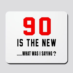 90 Is The New What Was I Saying ? Mousepad