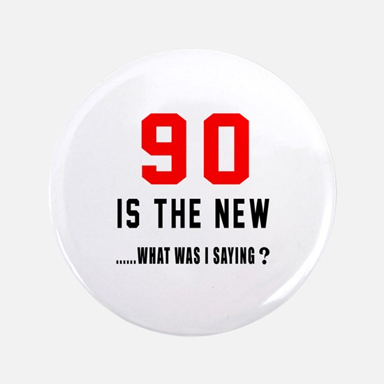 90 Is The New What Was I Saying ? Button