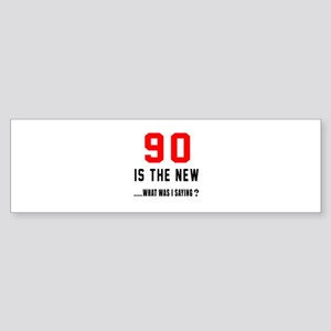 90 Is The New What Was I Saying ? Sticker (Bumper)