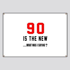 90 Is The New What Was I Saying ? Banner