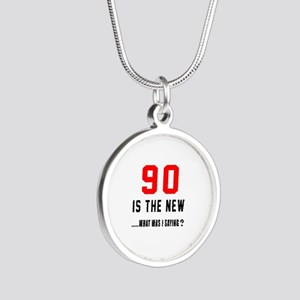 90 Is The New What Was I Say Silver Round Necklace