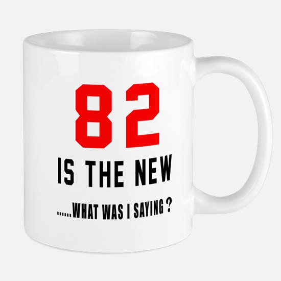 82 Is The New What Was I Saying ? Mug