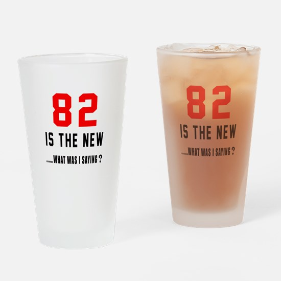 82 Is The New What Was I Saying ? Drinking Glass