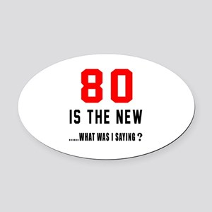 80 Is The New What Was I Saying ? Oval Car Magnet