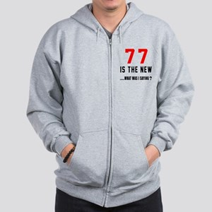 77 Is The New What Was I Saying ? Zip Hoodie