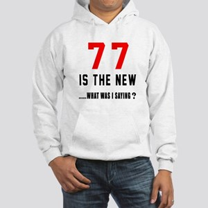 77 Is The New What Was I Saying Hooded Sweatshirt