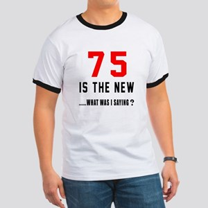 75 Is The New What Was I Saying ? Ringer T