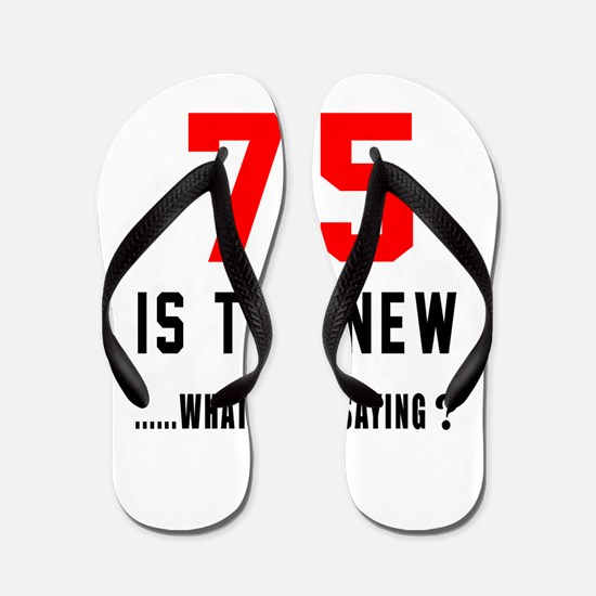 75 Is The New What Was I Saying ? Flip Flops