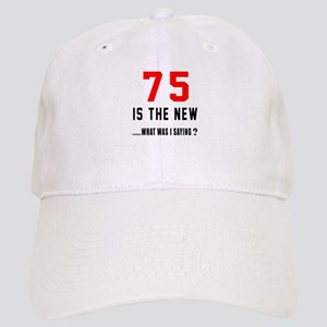 75 Is The New What Was I Saying ? Cap