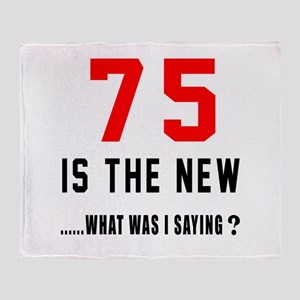 75 Is The New What Was I Saying ? Throw Blanket