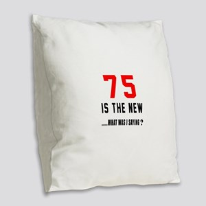 75 Is The New What Was I Sayin Burlap Throw Pillow