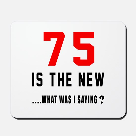 75 Is The New What Was I Saying ? Mousepad