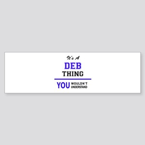 DEB thing, you wouldn't understand! Bumper Sticker