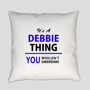 DEBBIE thing, you wouldn't underst Everyday Pillow