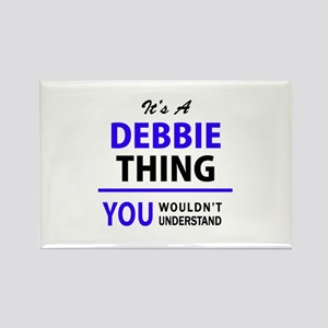 DEBBIE thing, you wouldn't understand! Magnets