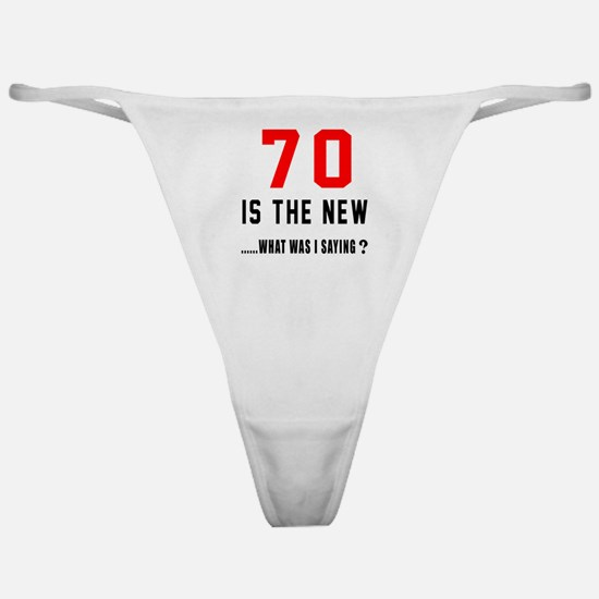 70 Is The New What Was I Saying ? Classic Thong