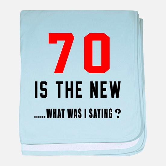 70 Is The New What Was I Saying ? baby blanket