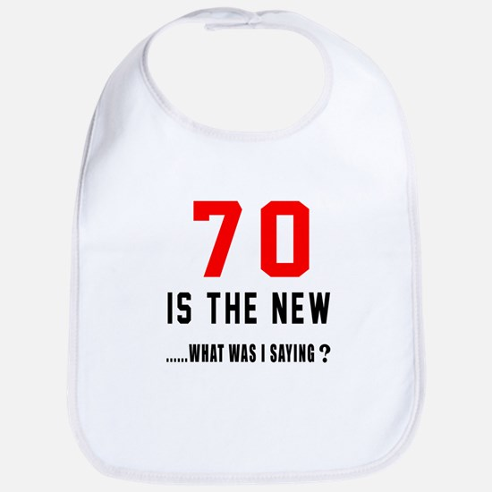 70 Is The New What Was I Saying ? Bib