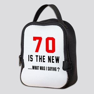70 Is The New What Was I Saying Neoprene Lunch Bag